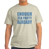 Enough Tea Party Already Light T-Shirt