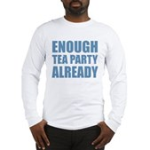 Enough Tea Party Already Long Sleeve T-Shirt