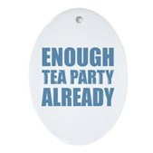 Enough Tea Party Already Ornament (Oval)