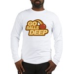 Go Balls Deep Long Sleeve T-Shirt