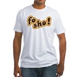 Fo Sho Fitted T-Shirt