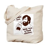 Milk Was a Bad Choice Tote Bag