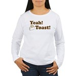 Yeah! Toast! Women's Long Sleeve T-Shirt