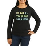 I'm Rad, You're Rad, Let's Hu Women's Long Sleeve