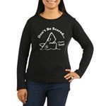 Don't Be Scared Shark Women's Long Sleeve Dark T-