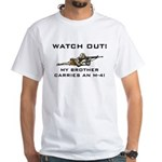 WATCH OUT Brother carries M-4 White T-Shirt