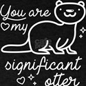 You Are My Significant Otter T-Shirt