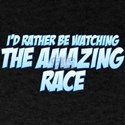 I'd Rather Be Watching The Amazing Race T-Shirt