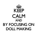Keep calm by focusing on Doll Making T-Shirt