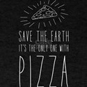 Save the earth it's the only one with pizza T-Shir