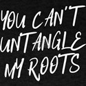 You Can't Untangle My Roots T-Shirt