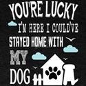 I Could've Stayed Home With My Dog T Shirt T-Shirt