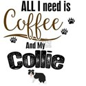 All I need is Coffee and my Collie T-Shirt