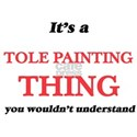 It's a Tole Painting thing, you wouldn T-Shirt