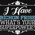 I Have Bichon Frise Whats Your Superpower T-Shirt