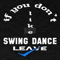 If you don't like Swing dance Leave T-Shirt