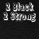 Too Black Too Strong - Black History Month T-Shirt