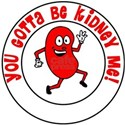You Gotta Be Kidney Me- transparent T-Shirt