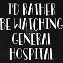 I'd Rather Be Watching General Hospit T-Shirt