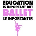 Education Is Important But Ballet Is Importanter T