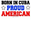 Born In Cuba Proud American T-Shirt