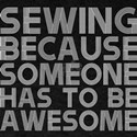 Sewing Because Someone Has To Be Awesome T-Shirt