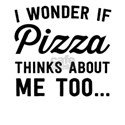 I Wonder if Pizza Thinks About Me Too T-Shirt