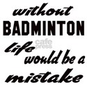 Without Badminton life woul Shirt