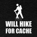 Will Hike For Cache Geocaching T-Shirt