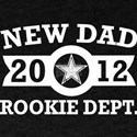 New Dad 2012 Rookie Department Fathers Day T-Shirt