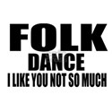 Folk Dance I Like You Not S Shirt