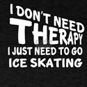 I Just Need To Go Ice skating T-Shirt