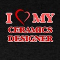 I love my Ceramics Designer T-Shirt