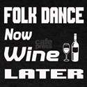 Folk Dance Now Wine Later T-Shirt