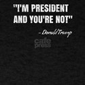 I'm President and You're Not Trump T-Shirt