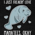 I Just Freakin Love Manatees Okay T-Shirt