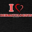 I love Dermatologists T-Shirt