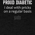 Diabetes Proud Diabetic I Deal With Pricks T-Shirt