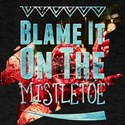 Blame It Blame It On The Mistletoe T-Shirt