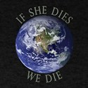 If She Dies We Die T-Shirt