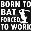 Born to Bat forced to work
