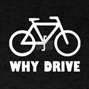 Why Drive T-Shirt