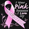 I Wear Pink Because I Love My Daughter T-Shirt