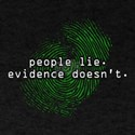 'People Lie. Evidence Doesn't.' T-Shirt