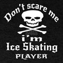 Do Not Scare Me I Am Ice skating Play T-Shirt