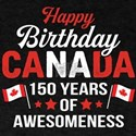 Happy Birthday Canada 150 Years Of Awesomeness T-S
