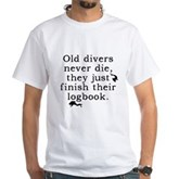 Old Divers Never Die... White T-Shirt